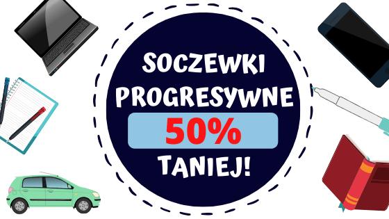 Soczewki progresywne - 50% taniej (Essilor, Hoya)